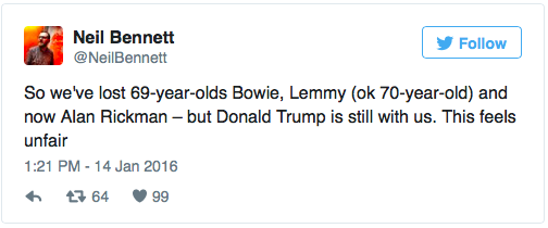 So we've lost 69-year-olds Bowie, Lemmy (ok 70-year-old) and now Alan Rickman – but Donald Trump is still with us.